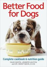 Better Food for Dogs : A Complete Cookbook and Nutrition Guide by Jennifer...
