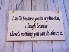 I Smile Because You're My Brother Friendship Signs Plaque /Gift /birthday gift