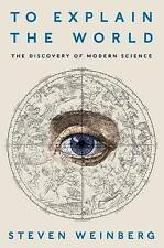 NEW To Explain the World: The Discovery of Modern Science by Steven Weinberg