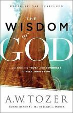 The Wisdom of God : Letting His Truth and Goodness Direct Your Steps by A. W Toz