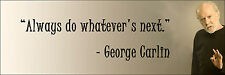 "George Carlin ""Always Do Wathever's"" Quote Poster Print 7""x21"" On Matte Canvas"