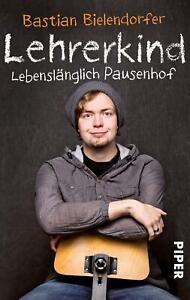 Lehrerkind von Bastian Bielendorfer (2011, Taschenbuch)