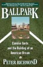 Ballpark: Camden Yards and the Building of an American Dream Richmond, Peter Ha