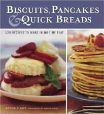 Biscuits, Pancakes, and Quick Breads: 120 Recipes to Make in No Time F-ExLibrary