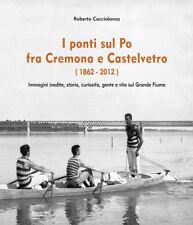 I ponti sul Po fra Cremona e Castelvetro (1862-2012) (di Roberto Caccialanza)