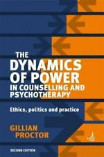 The Dynamics of Power in Counselling and Psychotherapy Ethics, ... 9781910919187
