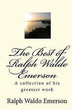 The Best of Ralph Waldo Emerson: A Collection of His Greatest Work, Emerson, Ral