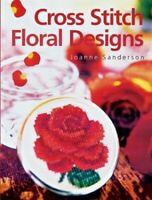 Cross Stitch Floral Designs by Sanderson, Joanne Paperback Book The Fast Free