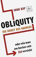 Obliquity - Die Kunst des Umwegs von John Kay (2011, Taschenbuch)