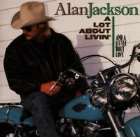 A Lot About Livin' (And A Little 'Bout Love) - Jackson, Alan - EACH CD $2 BUY AT