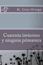 Cuarenta Inviernos y Ninguna Primavera by M. Cruz Ortega (2014, Paperback)