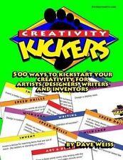 Creativity Kickers: 500 Ways to Kickstart Your Creativity for Art by Weiss, Dave