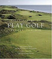 Fifty Places to Play Golf Before You Die: Golf Experts Share the World's...(NEW)