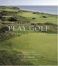 Fifty Places to Play Golf Before You Die: Golf Experts Share the World's Greates