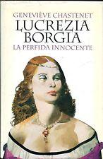Chastenet Genevieve LUCREZIA BORGIA LA PERFIDA INNOCENTE