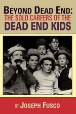 Beyond Dead End : The Solo Careers of the Dead End Kids by Joseph Fusco...