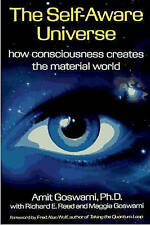 The Self-Aware Universe: How Consciousness Creates the Material Universe by Amit
