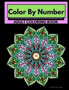 Color By Number Adult Coloring Book: Stress Relieving Mandela Designs For