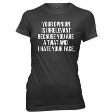 Your Opinion Is Irrelevant Because Twat I Hate Your Face Womens T-Shirt