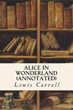 ALICE in WONDERLAND (annotated): By Carroll, Lewis