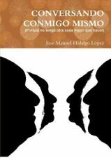 Conversando Conmigo Mismo by Jose Manuel Hidalgo Lopez (2015, Paperback)