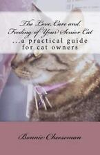 The Love, Care and Feeding of Your Senior Cat : ... a practical guide for cat...