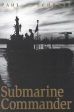 Submarine Commander : A Story of World War II and Korea by Paul R. Schratz (2000