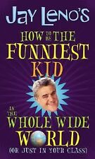 Jay Leno's How to Be the Funniest Kid in the Whole Wide World (or Just in Your