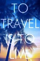 To Travel Is To Live (Cool) Art Print Poster 12x18 inch