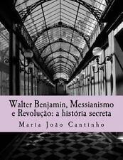 Walter Benjamin, Messianismo e Revolução: a História Secreta : Ensaio Sobre o...
