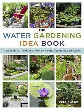 The Water Gardening Idea Book: How to Build, Plant, and Maintain Ponds,