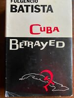 Cuba Betrayed by Fulgencio Batista First Edition 1962