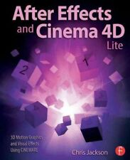 After Effects and Cinema 4D Lite : 3D Motion Graphics and Visual Effects Usin...