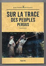 Sur la trace des Peuples perdus - Jean Pierre Dutilleux