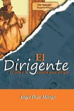 El Dirigente : El Arte y la Ciencia para Dirigir by Ángel Díaz Mérigo (2014,...