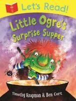 Knapman, Timothy, Let's Read! Little Ogre's Surprise Supper, Very Good Book
