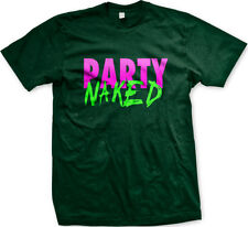 Party Naked Orgy Sex Hot Dirty College Frat Coed Free Love Nude Men's T-Shirt