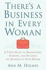There's a Business in Every Woman : A 7-Step Guide to Discovering, Starting, and