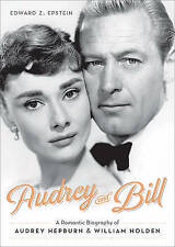 Audrey and Bill 'A Romantic Biography of Audrey Hepburn and William Holden Edwar