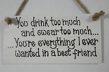 SHABBY CHIC YOU DRINK TOO MUCH FRIEND BIRTHDAY CHRISTMAS FRIENDS GIFT