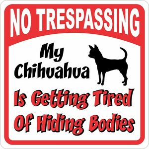 Chihuahua Sign - No Trespassing, Tired of Hiding the Bodies