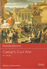 Caesar'S Civil War 49-44 Bc - Osprey Essential Histories Book #42 Ancient Rome