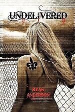 Undelivered by Ryan Anderson (2010, Paperback)