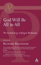 God Will Be All in All : The Eschatology of Jurgen Moltmann by Richard...