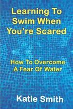 Learning to Swim When You're Scared: How to Overcome a Fear of Water (Paperback