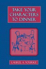 Take Your Characters to Dinner: Creating the Illusion of Reality in Fiction A C