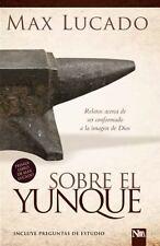 Sobre el Yunque : Relatos Acerca de Ser Conformado a la Imagen de Dios by Max...