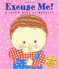 Excuse Me: A Little Book of Manners (Lift-the-Flap Book) by Karen Katz