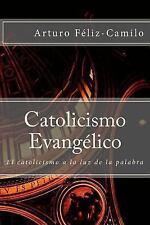 Catolicismo Evangélico : El Catolicismo a la Luz de la Palabra by Arturo...