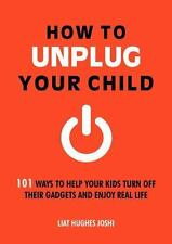 HOW TO UNPLUG YOUR CHILD - JOSHI, LIAT HUGHES - NEW PAPERBACK BOOK